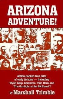 Arizona Adventure: Action-Packed True Tales of Early Arizona - Marshall Trimble