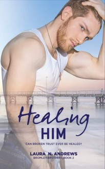 Healing Him (Bromley Brothers #2) - Laura N. Andrews