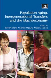 Population Aging, Intergenerational Transfers and the Macroeconomy - Robert L. Clark
