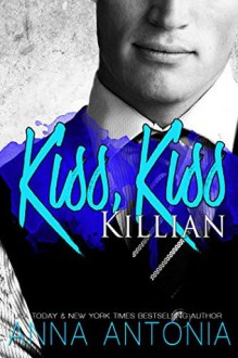 Kiss, Kiss Killian (Killian and Lucy Book 1) - Anna Antonia