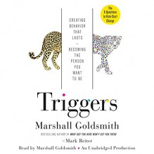 Triggers: Creating Behavior That Lasts - Becoming the Person You Want to Be - Marshall Goldsmith, Mark Reiter, Marshall Goldsmith, Random House Audio