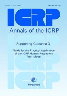 Icrp Supporting Guidance 3: Guide for the Practical Application of the Icrp Human Respiratory Tract Model - Valentin, ICRP Publishing, Icrp