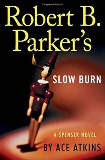 Robert B. Parker's Slow Burn (Spenser) - Ace Atkins