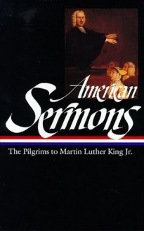 American Sermons: The Pilgrims to Martin Luther King Jr. (Library of America #108) - Absalom Jones, Martin Luther King Jr., Ralph Waldo Emerson, Plain Spoken Quakers, African American Folk Preachers, Various, Michael Warner