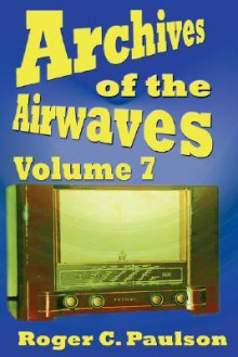 Archives of the Airwaves Vol. 7 - Roger Paulson