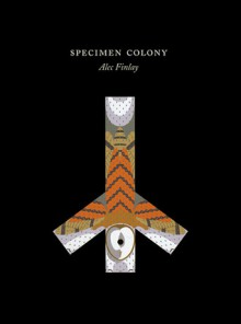 Specimen Colony - Alec Finlay, Andrew Morley, Alexander Maris