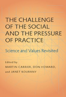 The Challenge of the Social and the Pressure of Practice: Science and Values Revisited - Martin Carrier, Martin Carrier, Don Howard