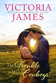 The Trouble with Cowboys - Victoria James