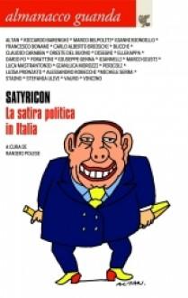 Almanacco Guanda (2009). Satyricon. La satira politica in Italia - Ranieri Polese