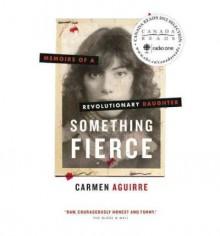 [(Something Fierce: Memoirs of a Revolutionary Daughter )] [Author: Carmen Aguirre] [Jul-2012] - Carmen Aguirre