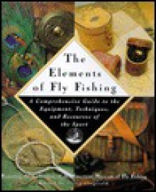 The Elements of Fly Fishing: A Comprehensive Guide to the Equipment, Techniques, and Resources of the Sport - Federation of Fly Fishers, Federation of Fly Fishers