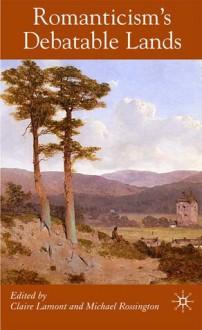 Romanticism's Debatable Lands - Claire Lamont, Claire Lamont