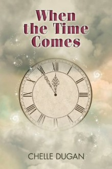 When the Time Comes - Chelle Dugan