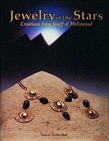 Jewelry of the Stars: Creations from Joseff of Hollywood - Joanne Dubbs Ball