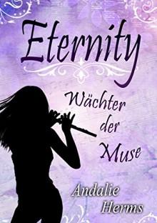 Eternity - Wächter der Muse - Andalie Herms
