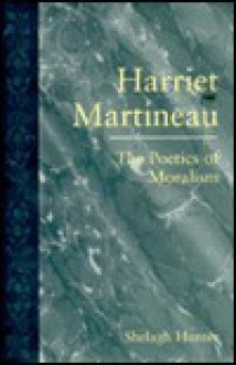 Harriet Martineau: The Poetics of Moralism - Shelagh Hunter