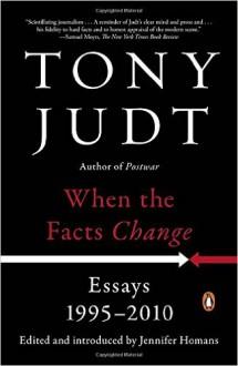 When the Facts Change: Essays, 1995-2010 - Tony Judt, Jennifer Homans, Jennifer Homans