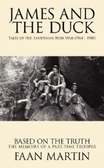 James and the Duck: Tales of the Rhodesian Bush War (1964 - 1980) - Faan Martin