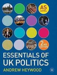 Essentials of UK Politics - Andrew Heywood