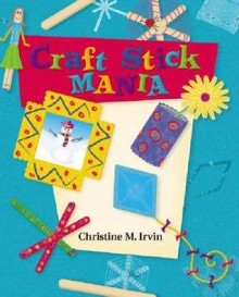 Craft Stick Mania - Christine Irvin, Mia Gomez