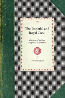 The Imperial and Royal Cook - Frederick Nutt