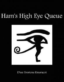 Ham's High Eye Queue - D'We Evertone Emerucot