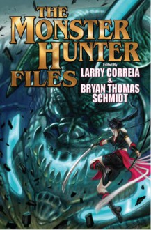 The Monster Hunter Files - Larry Correia,Jim Butcher,Faith Hunter,Jonathan Maberry,Oliver Wyman,Khristine Hvam,Bailey Carr,Audible Studios