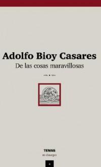 de las Cosas Maravillosas (Temas En El Margen) (Spanish Edition) - Adolfo Bioy Casares