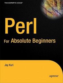 Perl for Absolute Beginners - Jay Kuri