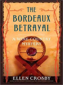 The Bordeaux Betrayal (Wine Country Mystery Series #3) - Ellen Crosby, Christine Marshall