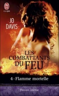 Flamme mortelle (Les combattants du feu, #4) - Jo Davis