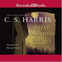 What Darkness Brings - C.S. Harris, Davina Porter