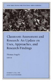 Classroom Assessment and Research: An Update on Uses, Approaches, and Research Findings: New Directions for Teaching and Learning, Number 75 - TL