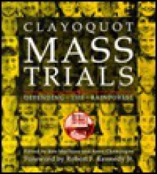 Clayoquot Mass Trials: Defending The Rainforest - Ronald Macisaac, Anne Champagne