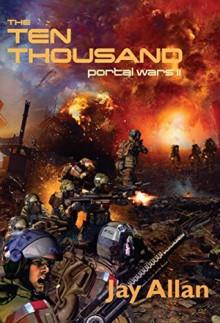 The Ten Thousand: Portal Wars II - Jay Allan