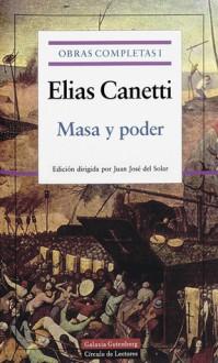Masa y poder. Obras Completas Volumen I - Elias Canetti, Juan Jose Del Solar
