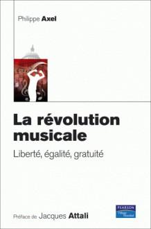 La révolution musicale: liberté, égalité, gratuité - Philippe Axel