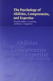 The Psychology of Abilities, Competencies, and Expertise - Robert J. Sternberg