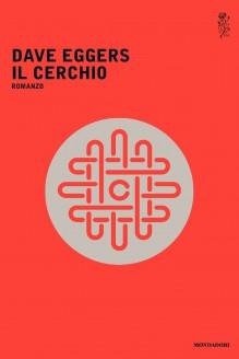 Il cerchio - Dave Eggers, Vincenzo Mantovani