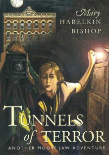 Tunnels of Terror: Another Moose Jaw Adventure - Mary Harelkin Bishop
