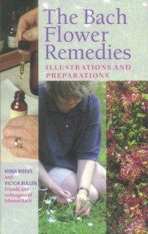 The Bach Flower Remedies Illustrations And Preparations - Nora Weeks, Victor Bullen
