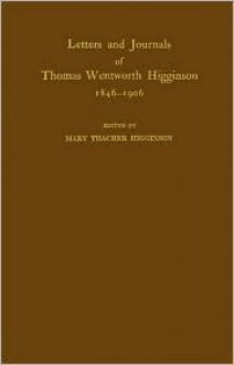 Letters and Journals of Thomas Wentworth Higginson, 1846-1906 - Thomas Wentworth Higginson