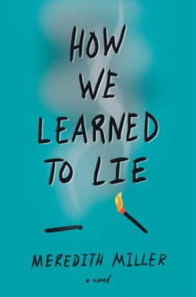 How We Learned to Lie - Meredith Miller