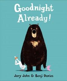 Goodnight Already! - Jory John