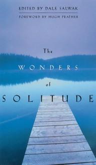 The Wonders of Solitude - Dale Salwak, Hugh Prather