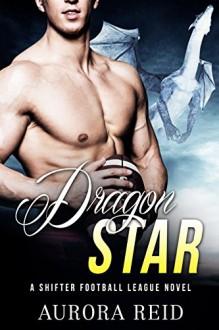 Dragon Star (A Shifter Football League Novel) - Aurora Reid