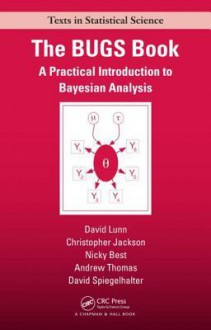 Bayesian Analysis using BUGS: A Practical Introduction (Chapman & Hall/Crc Texts in Statistical Science Series) - Andrew Thomas
