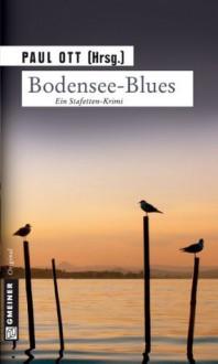 Bodensee-Blues: Stafetten-Krimi (German Edition) - Paul Lascaux, Sabine Thomas, Paul Ott, Tatjana Kruse, Wolfgang Burger, Mitra Devi, Angela Eßer, Peter Höner, Edith Kneifl, Jutta Motz, Stephan Pörtner