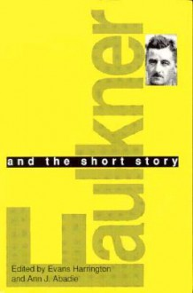 Faulkner and the Short Story - Evans Harrington