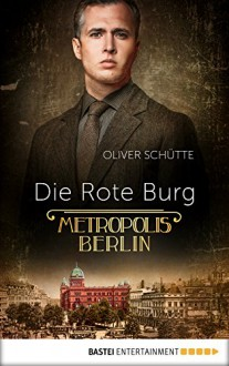 Die Rote Burg: Metropolis Berlin - Oliver Schütte,Oliver Schütte